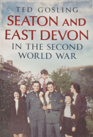 Seaton and East Devon in the Second World War, by Ted Gosling